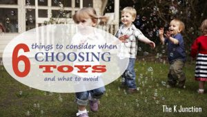 6 Things To Consider When Choosing Toys – #PlayItRight – What Is Wrong With Today's Toys!